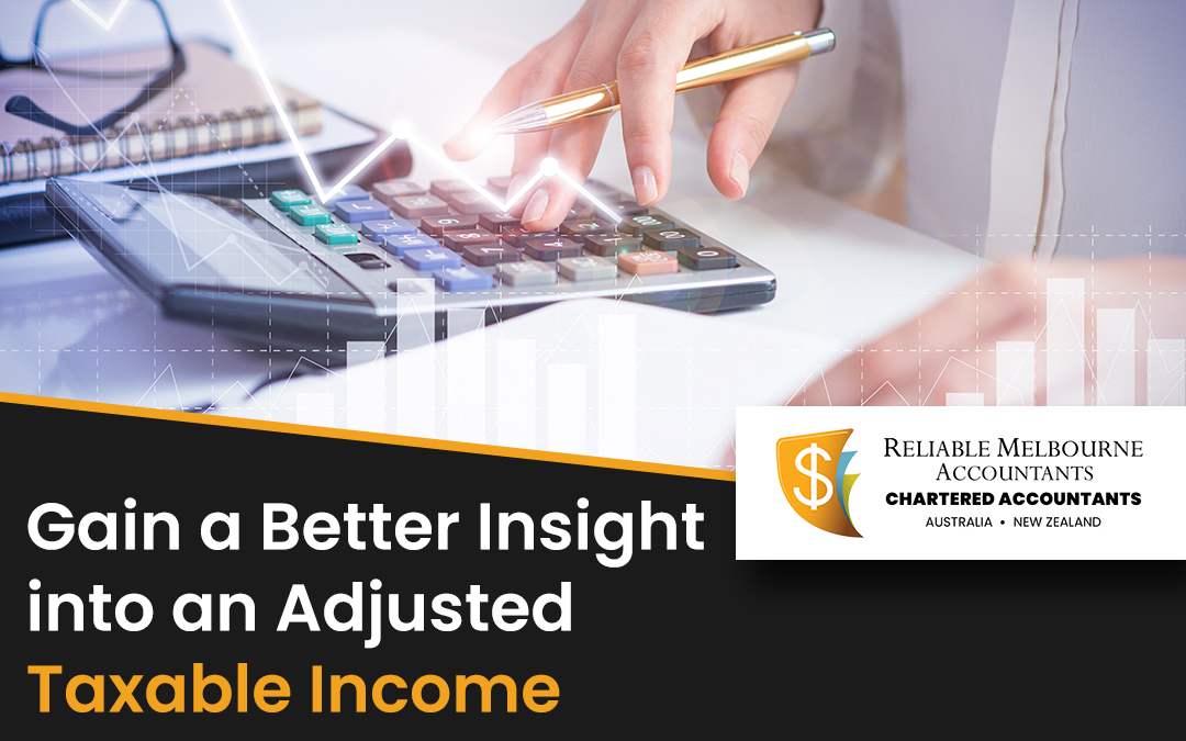 Gain a Better Insight into an Adjusted Taxable Income