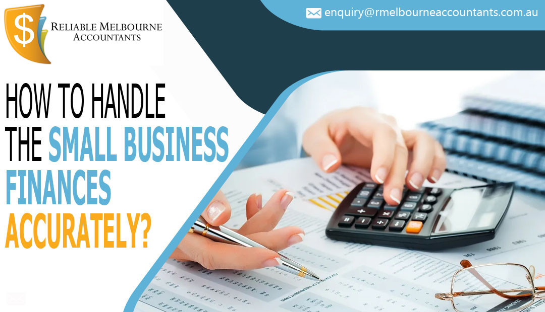 How to handle the Small Business Finances accurately?