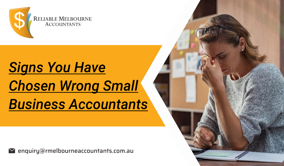 Signs You Have Chosen Wrong Small Business Accountants