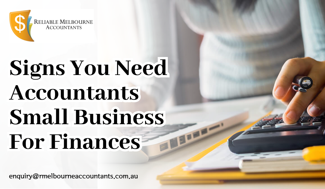 Signs You Need Accountants Small Business for Finances